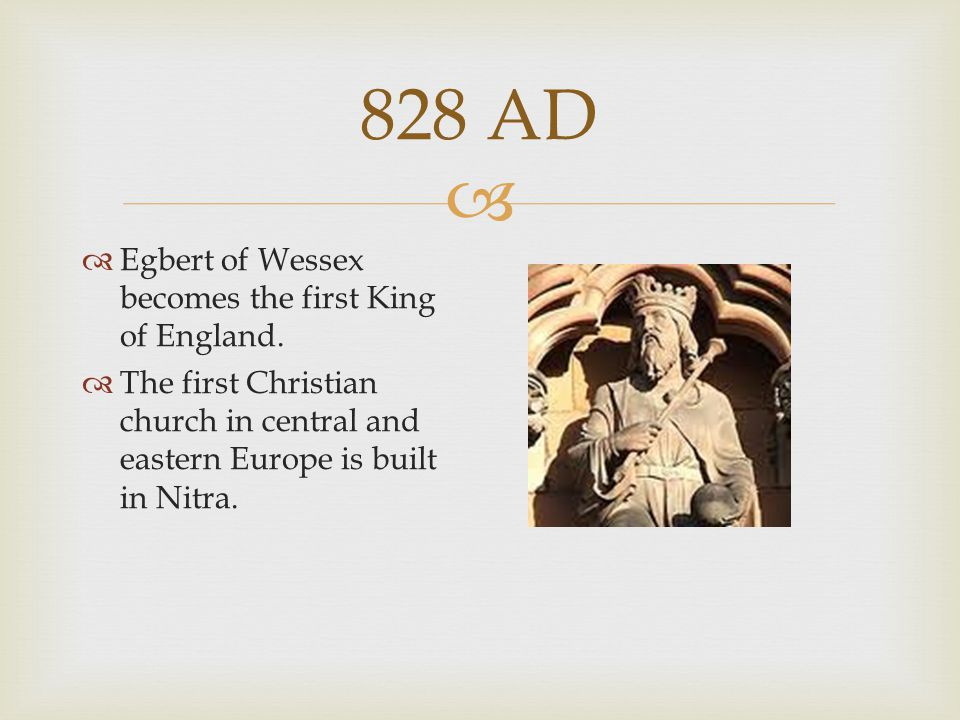 828 AD Egbert of Wessex becomes the first King of England.