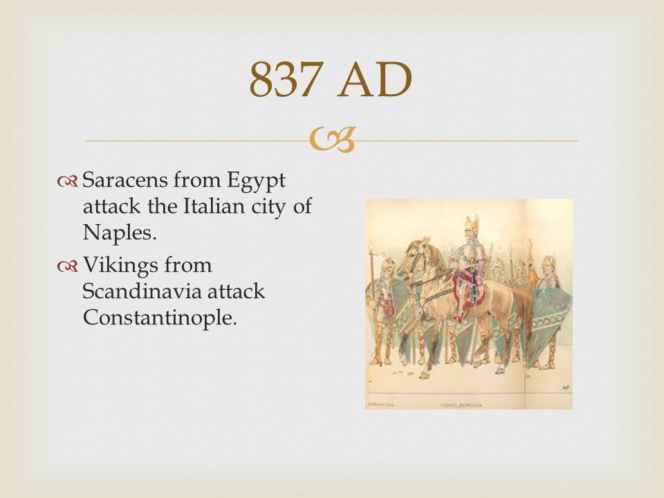 837 AD Saracens from Egypt attack the Italian city of Naples.