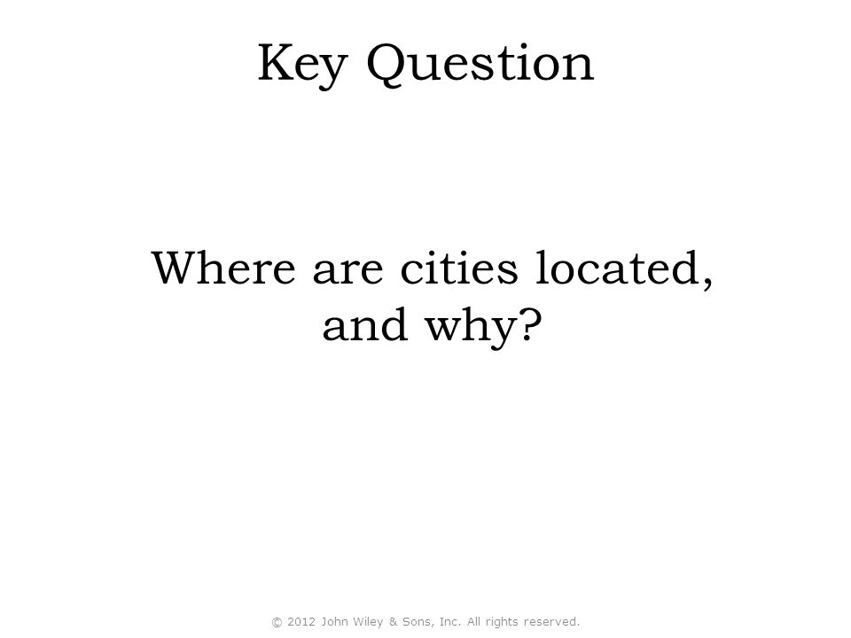 Key Question Where are cities located, and why