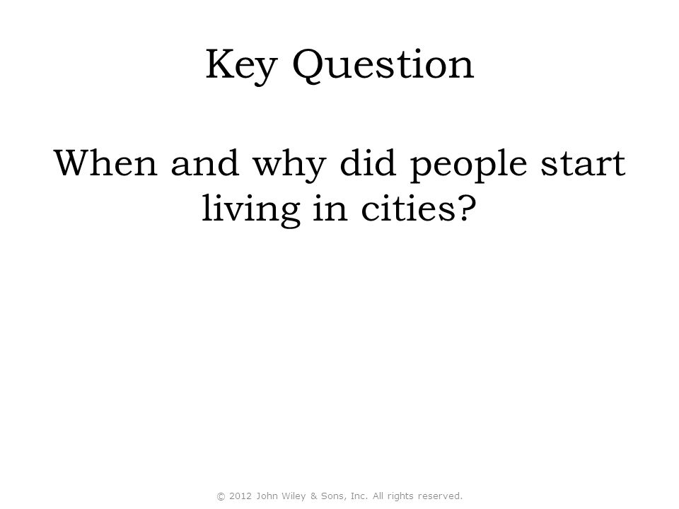 Key Question When and why did people start living in cities