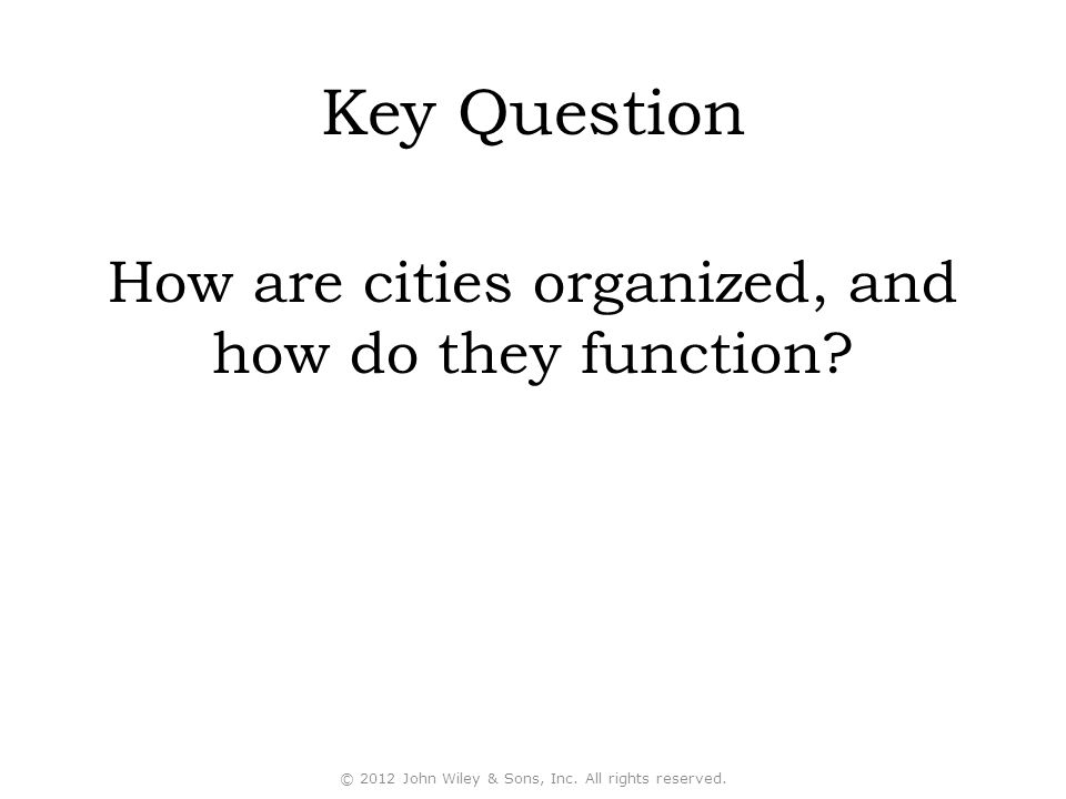 Key Question How are cities organized, and how do they function