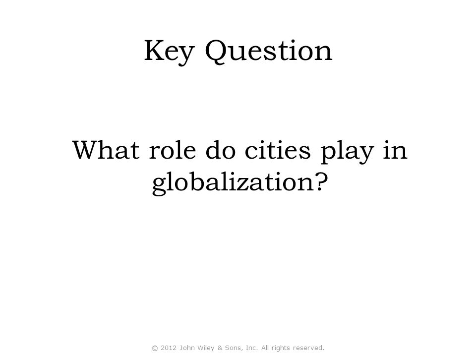 Key Question What role do cities play in globalization