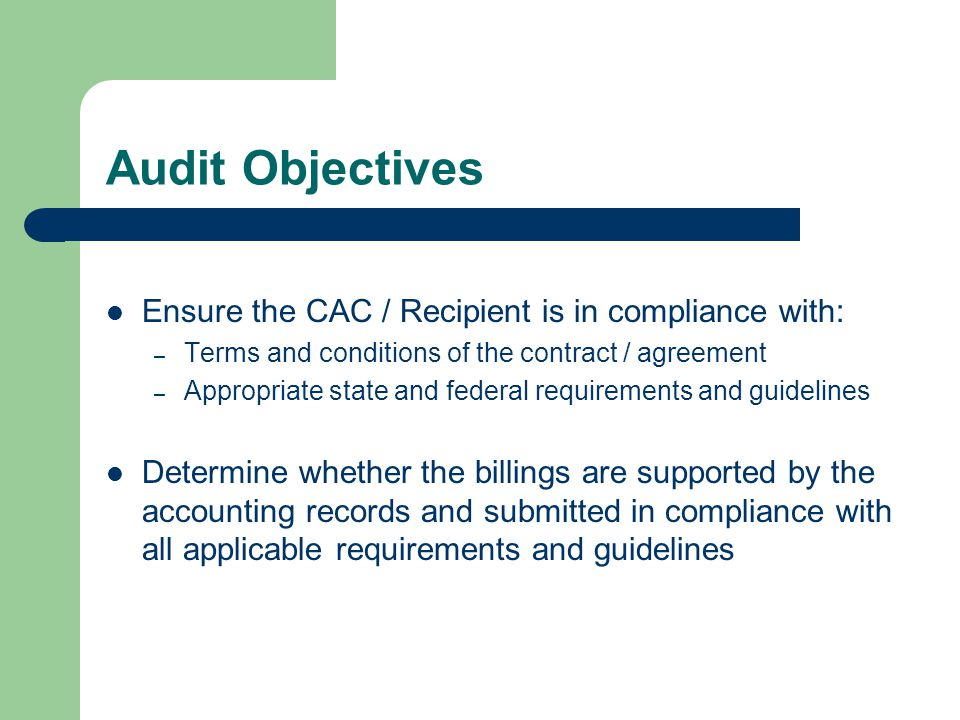 Audit Objectives Ensure the CAC / Recipient is in compliance with: