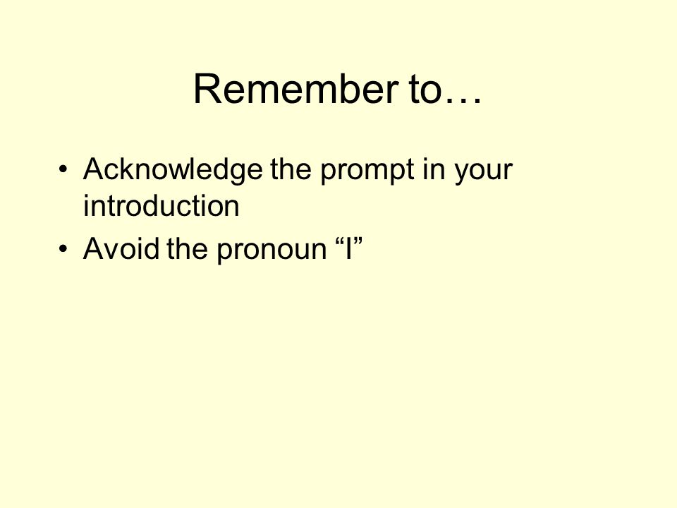 Remember to… Acknowledge the prompt in your introduction