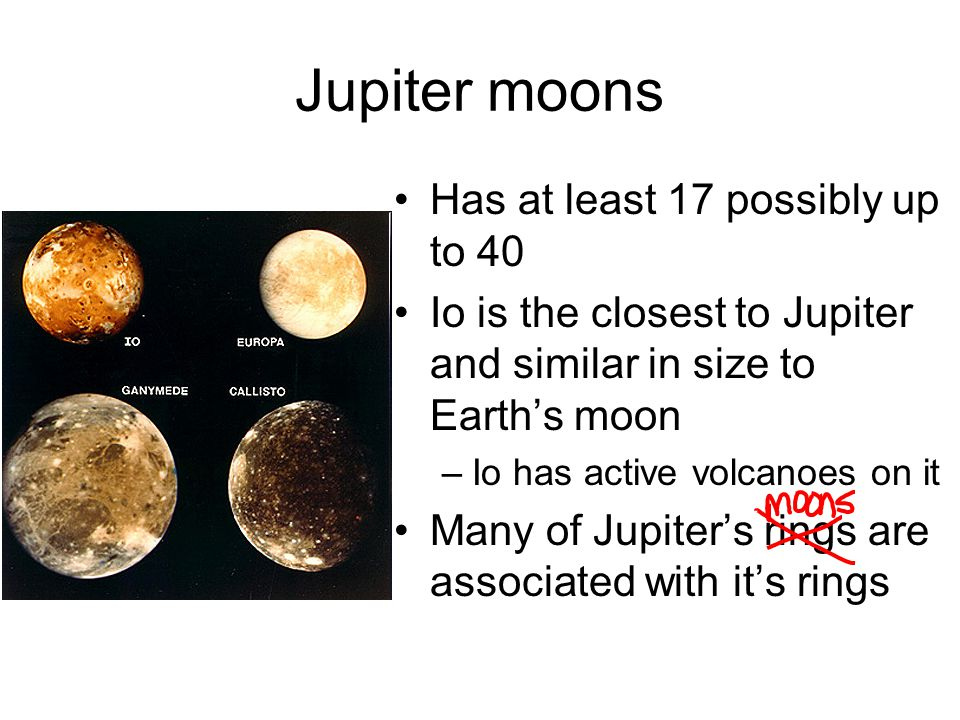 Jupiter moons Has at least 17 possibly up to 40