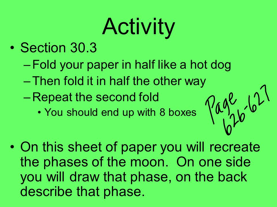 Activity Section 30.3. Fold your paper in half like a hot dog. Then fold it in half the other way.