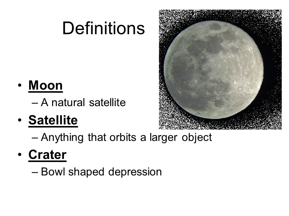 Definitions Moon Satellite Crater A natural satellite