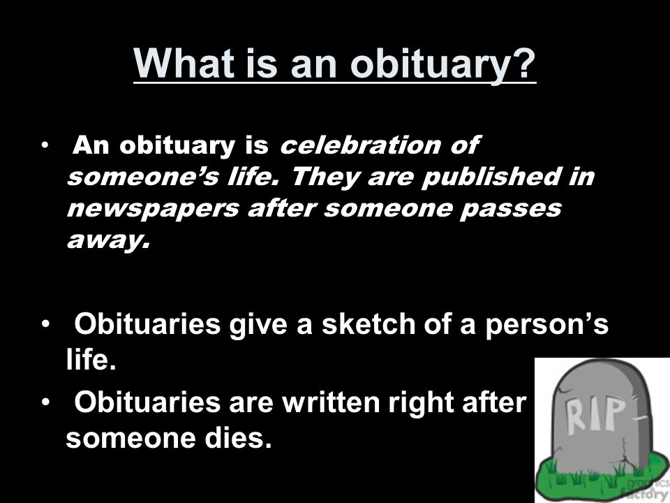 What is an obituary Obituaries give a sketch of a person's life.