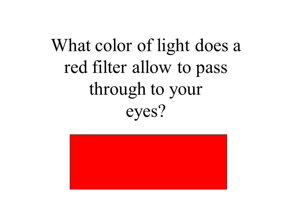 What color of light does a red filter allow to pass through to your eyes