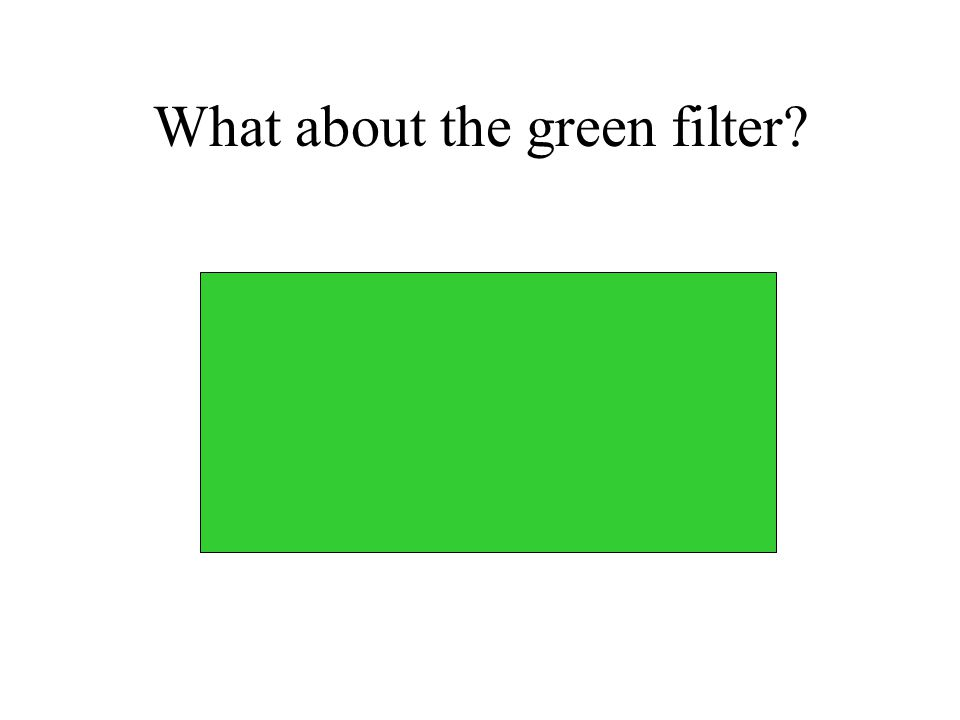 What about the green filter