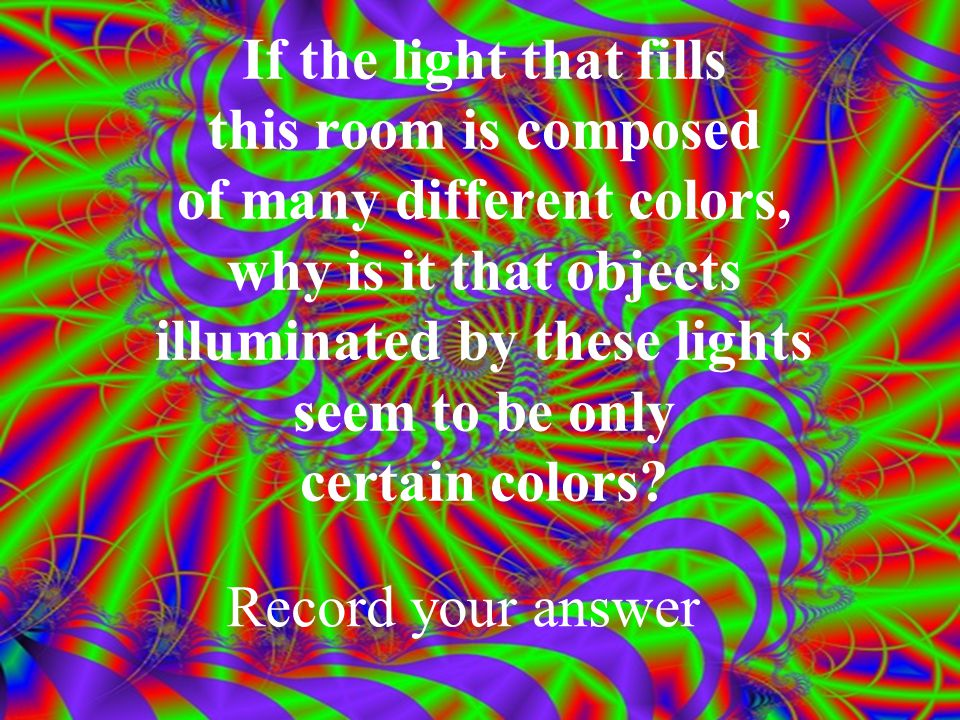 If the light that fills this room is composed of many different colors, why is it that objects illuminated by these lights seem to be only certain colors