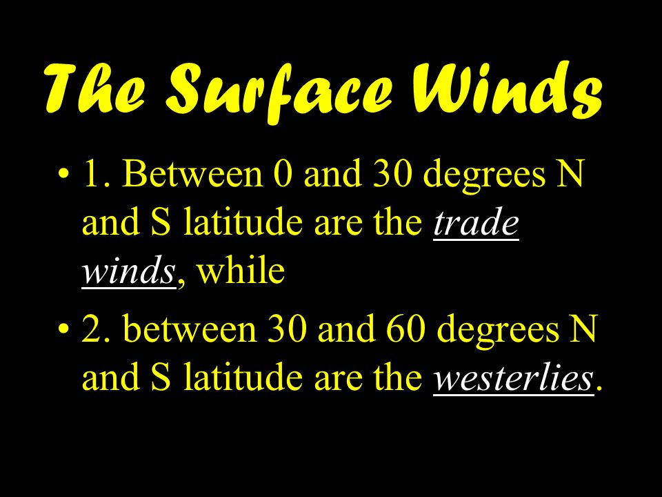 The Surface Winds 1. Between 0 and 30 degrees N and S latitude are the trade winds, while.