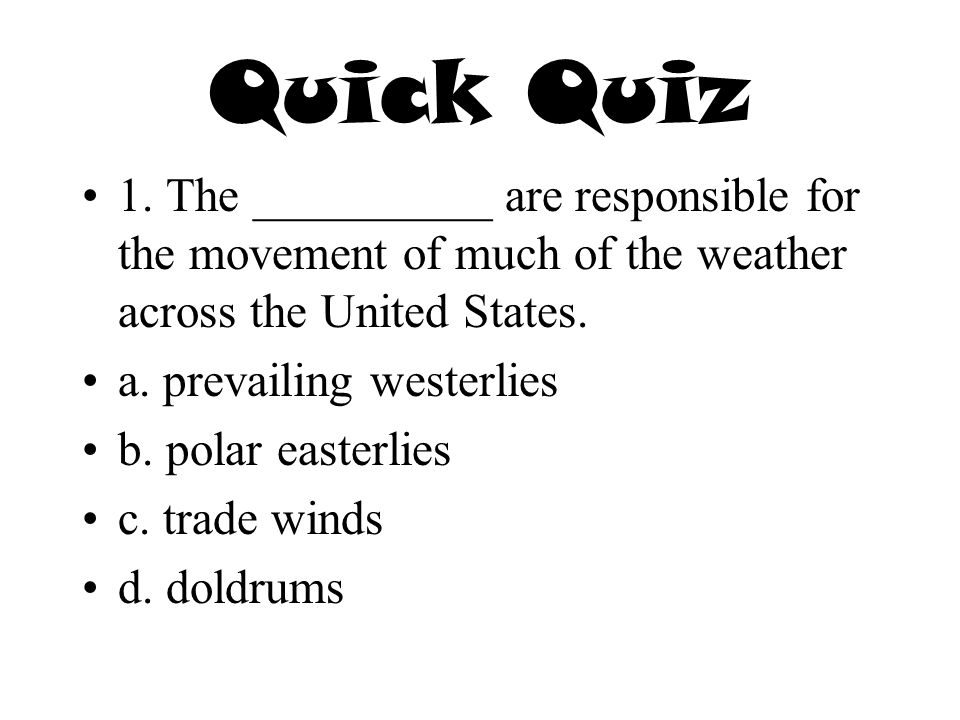 Quick Quiz 1. The __________ are responsible for the movement of much of the weather across the United States.