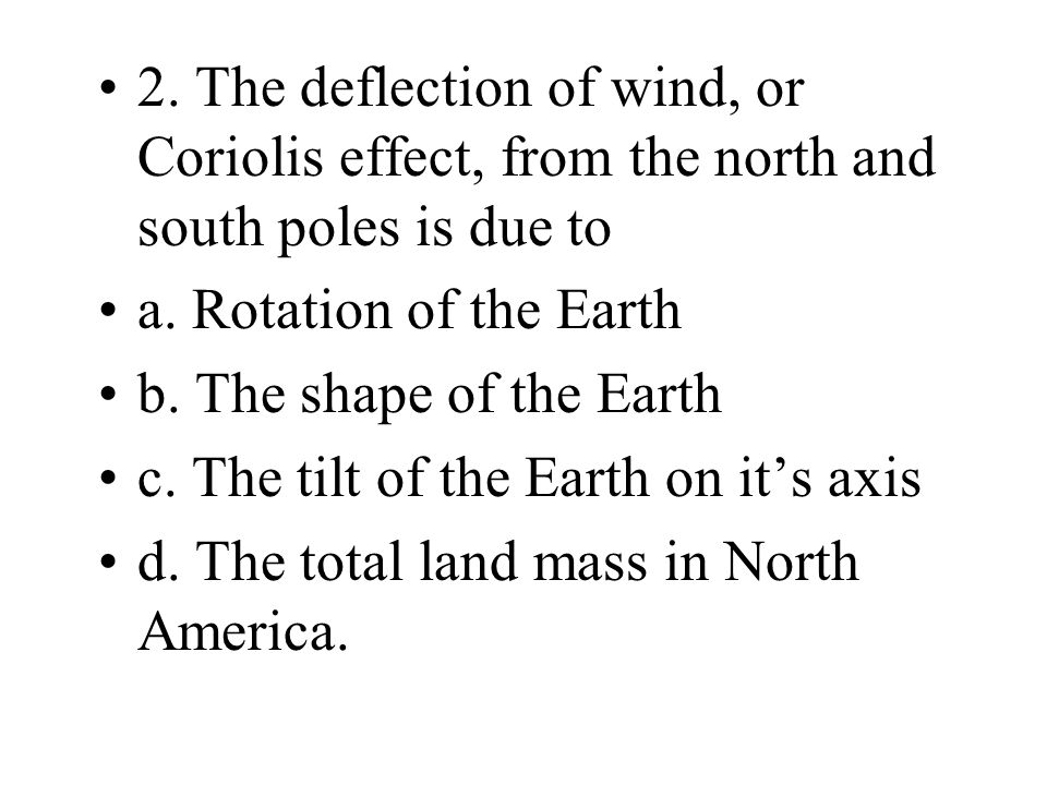 2. The deflection of wind, or Coriolis effect, from the north and south poles is due to