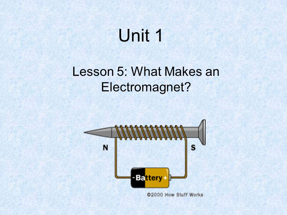 Lesson 5: What Makes an Electromagnet