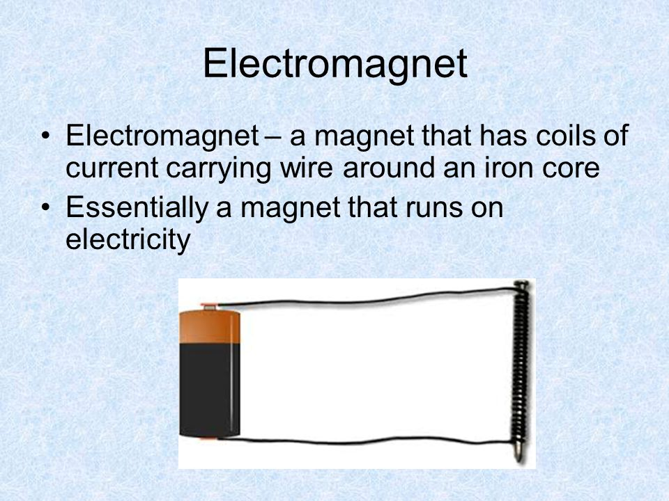 Electromagnet Electromagnet – a magnet that has coils of current carrying wire around an iron core.