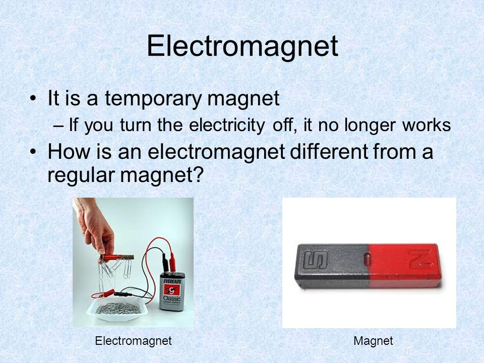 Electromagnet It is a temporary magnet