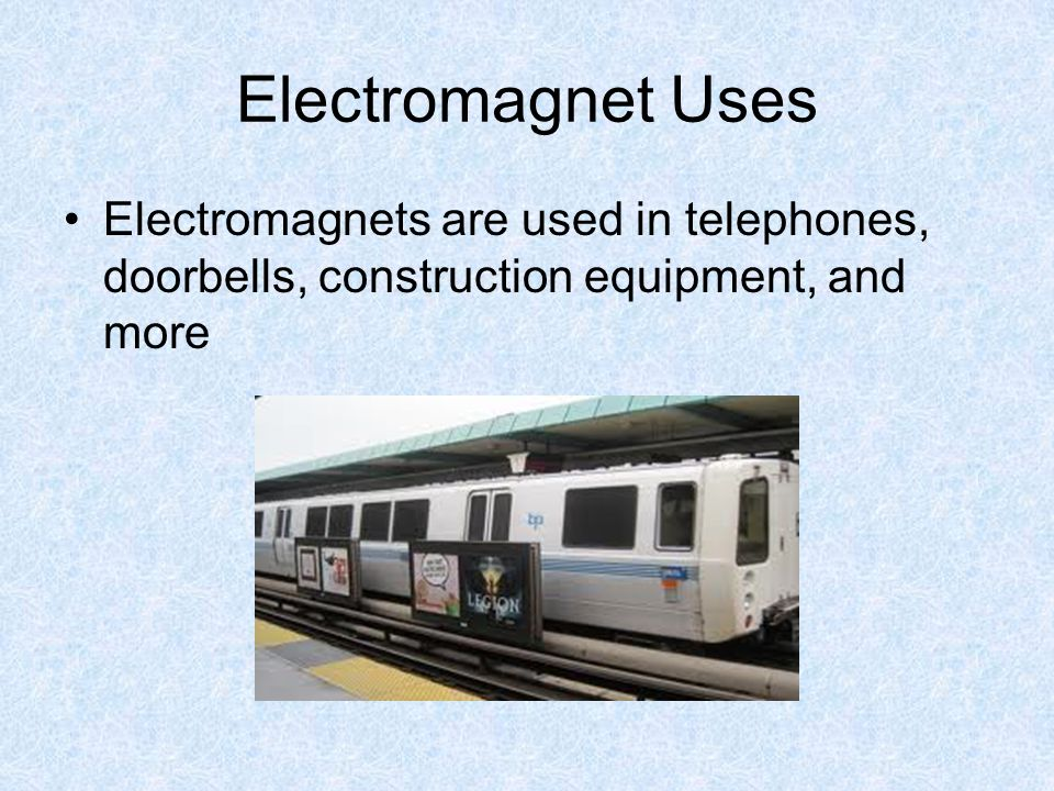 Electromagnet Uses Electromagnets are used in telephones, doorbells, construction equipment, and more.