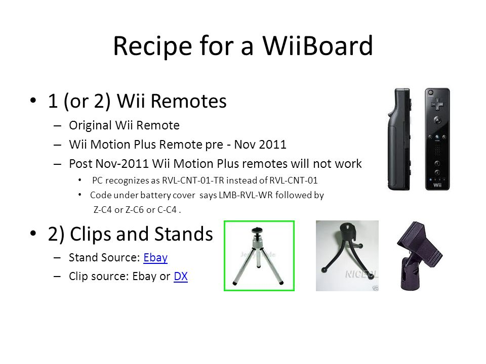 Recipe for a WiiBoard 1 (or 2) Wii Remotes 2) Clips and Stands