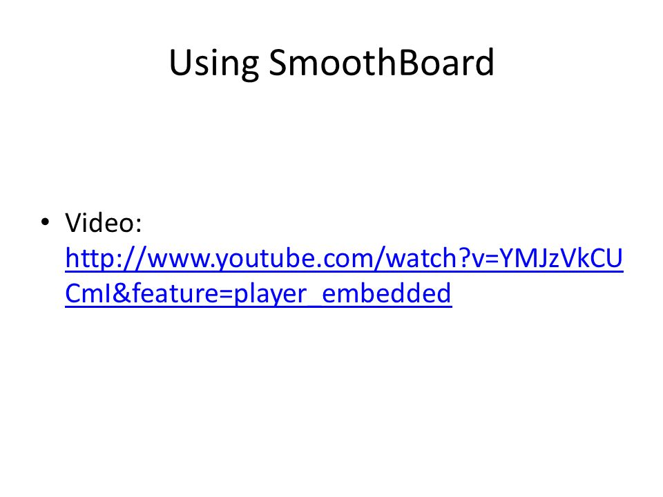 Using SmoothBoard Video: http://www.youtube.com/watch v=YMJzVkCUCmI&feature=player_embedded