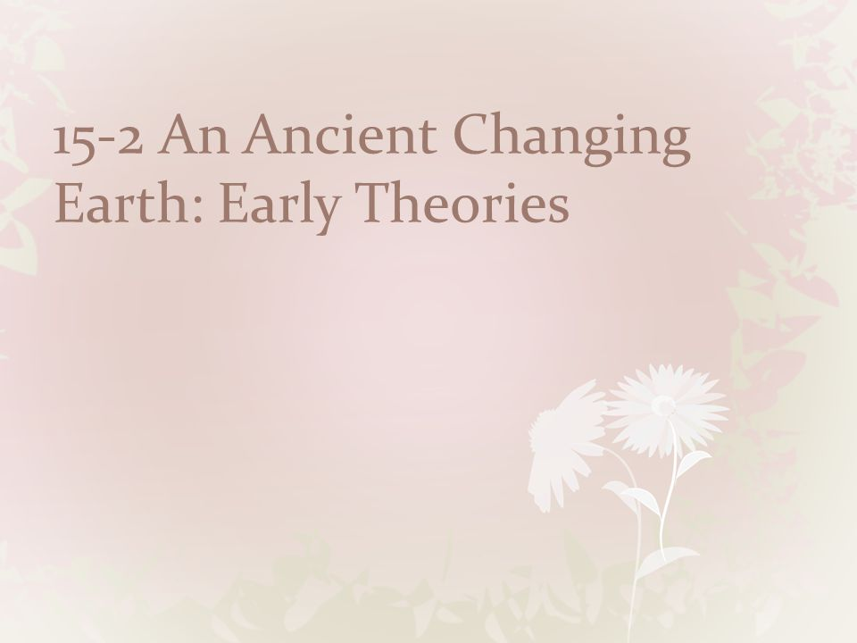 15-2 An Ancient Changing Earth: Early Theories