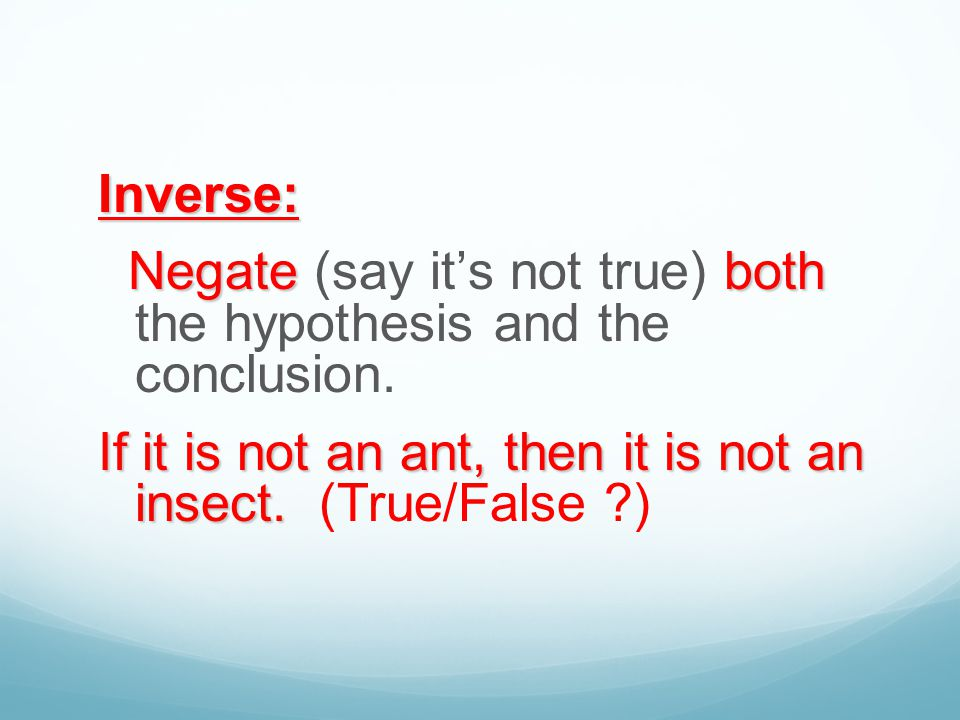 Inverse: Negate (say it's not true) both the hypothesis and the conclusion.