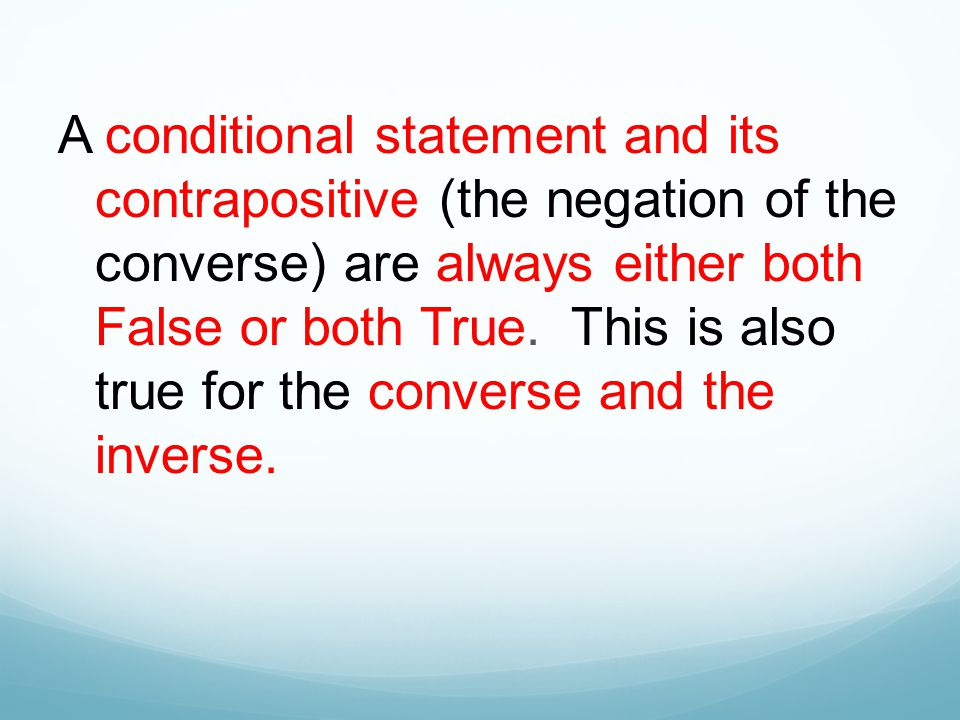 A conditional statement and its contrapositive (the negation of the converse) are always either both False or both True.