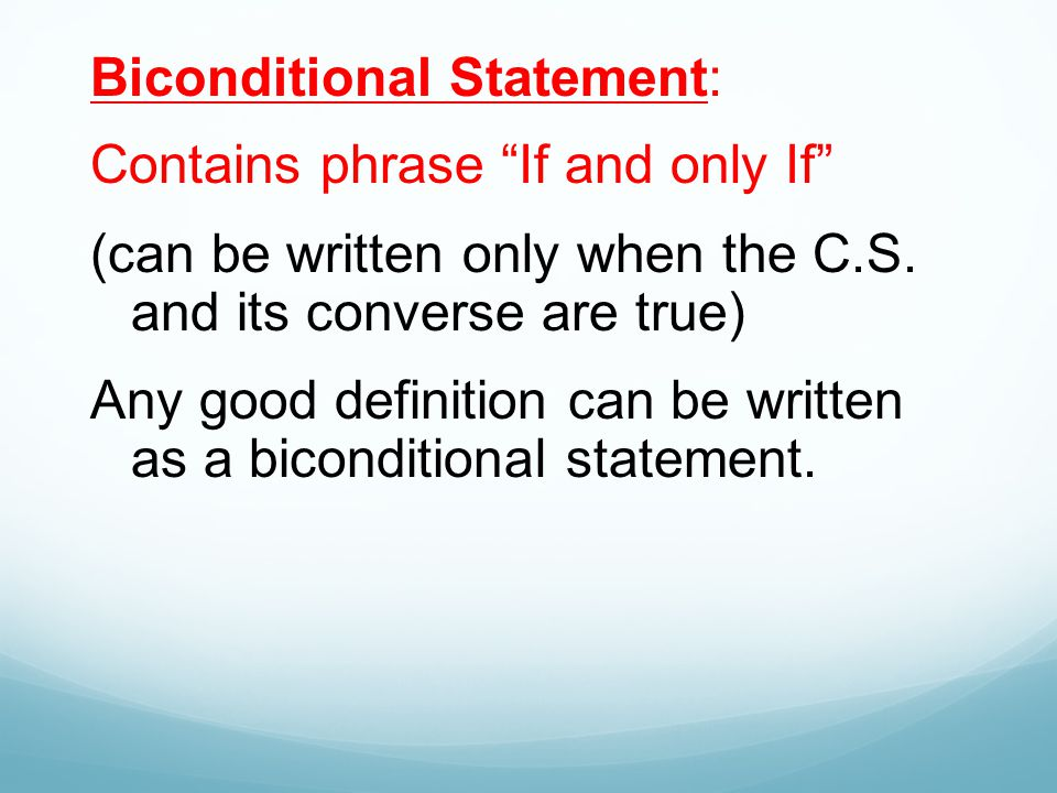 Biconditional Statement: Contains phrase If and only If (can be written only when the C.S.