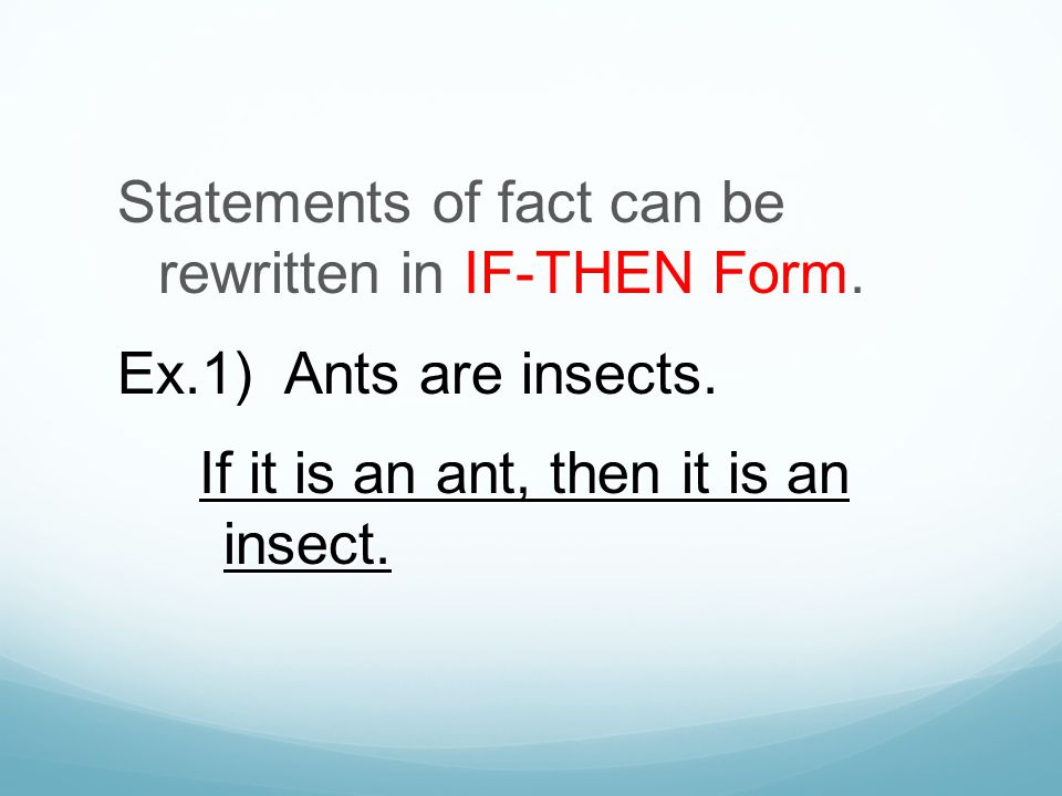 Statements of fact can be rewritten in IF-THEN Form. Ex