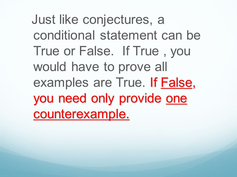 Just like conjectures, a conditional statement can be True or False