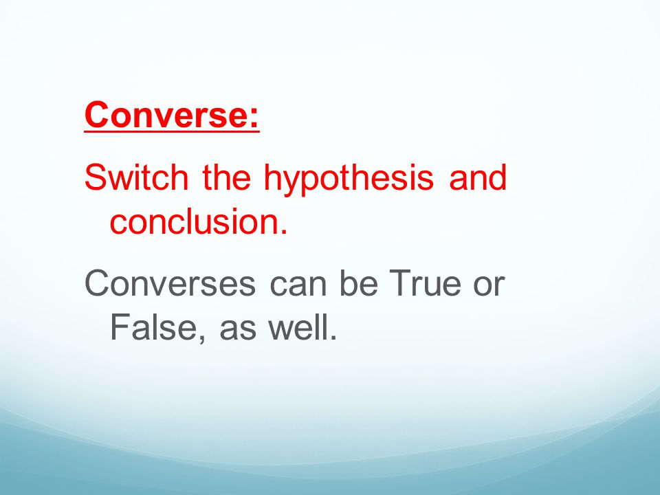 Converse: Switch the hypothesis and conclusion