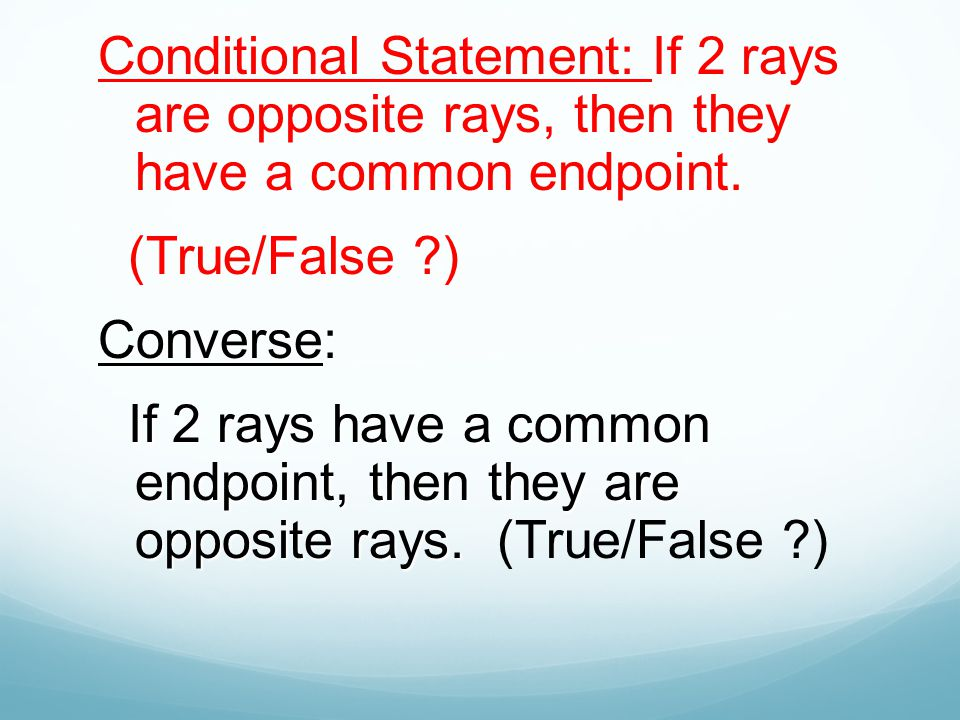 Conditional Statement: If 2 rays are opposite rays, then they have a common endpoint.