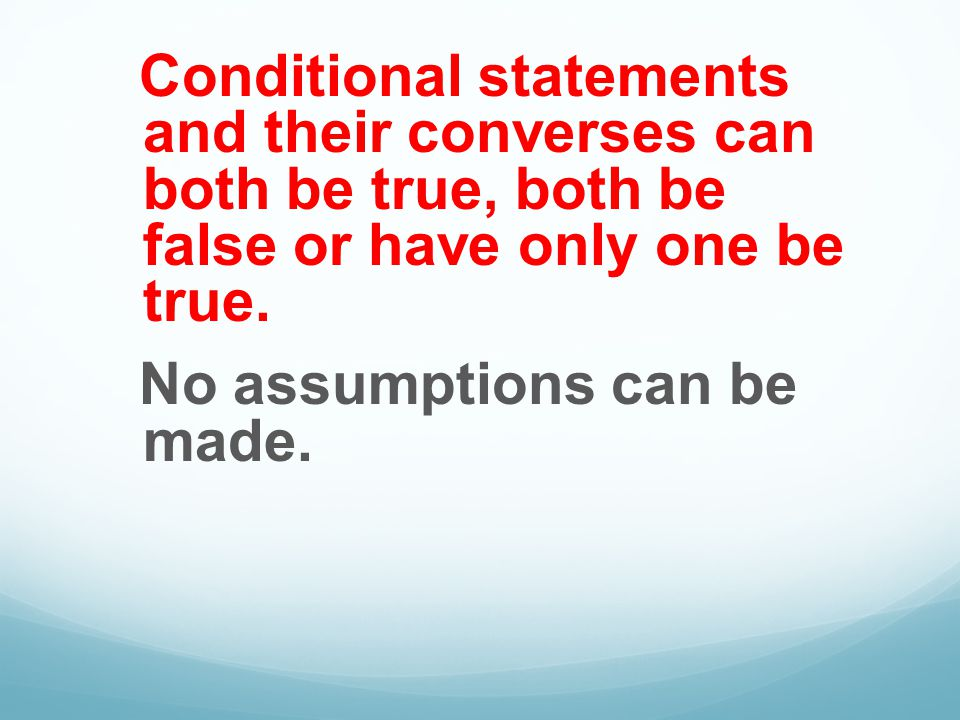 Conditional statements and their converses can both be true, both be false or have only one be true.