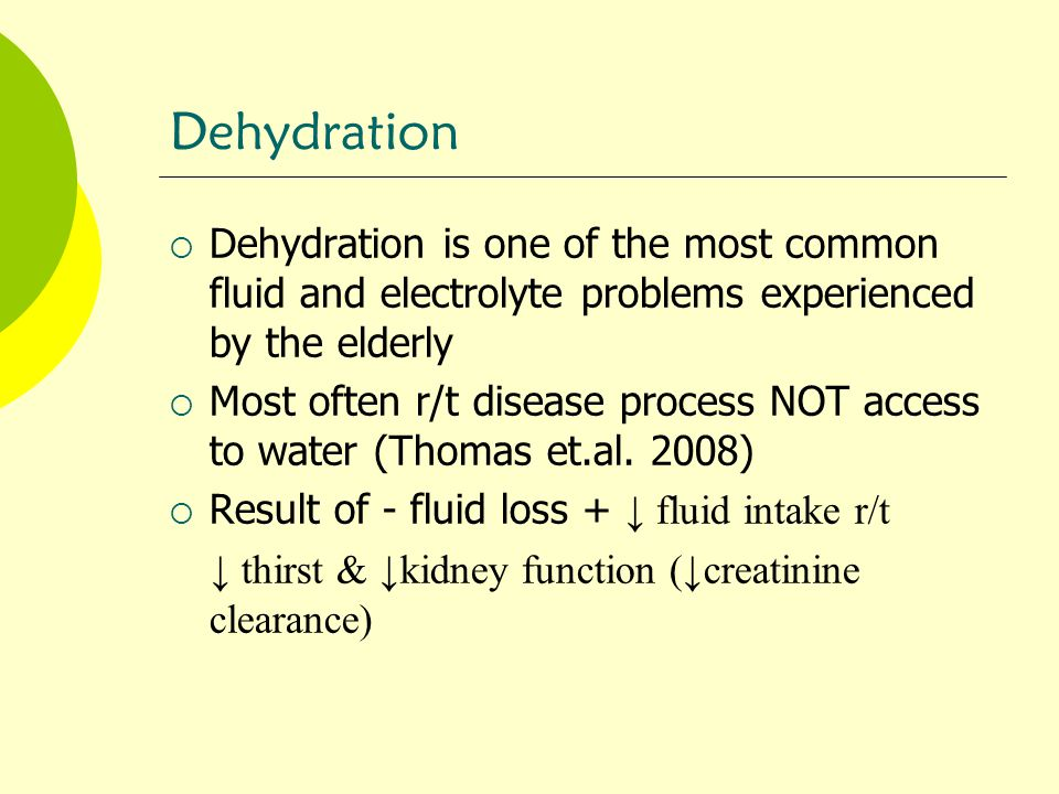 Dehydration Dehydration is one of the most common fluid and electrolyte problems experienced by the elderly.
