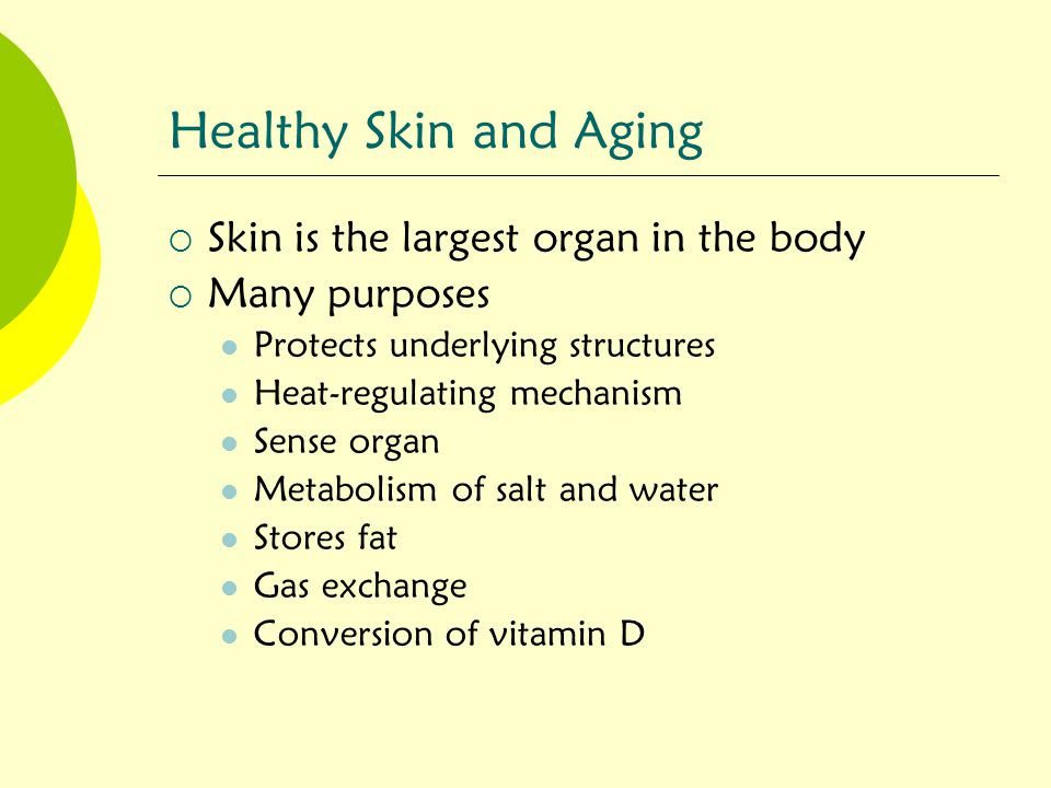 Healthy Skin and Aging Skin is the largest organ in the body