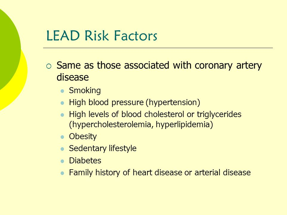 LEAD Risk Factors Same as those associated with coronary artery disease. Smoking. High blood pressure (hypertension)