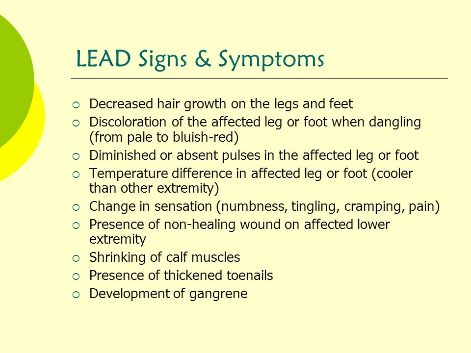 LEAD Signs & Symptoms Decreased hair growth on the legs and feet
