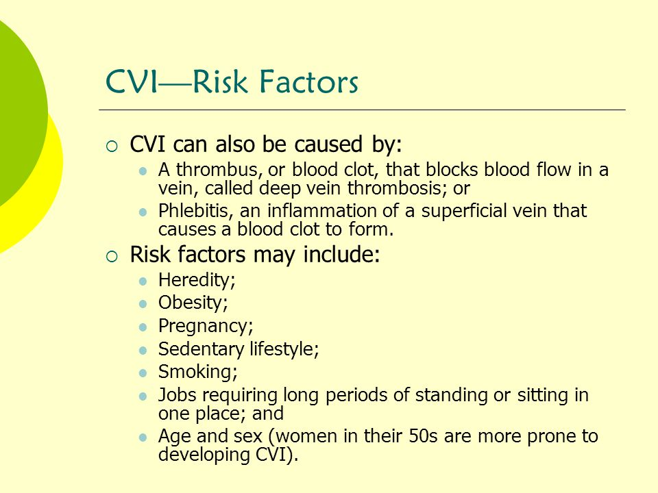 CVI—Risk Factors CVI can also be caused by: Risk factors may include: