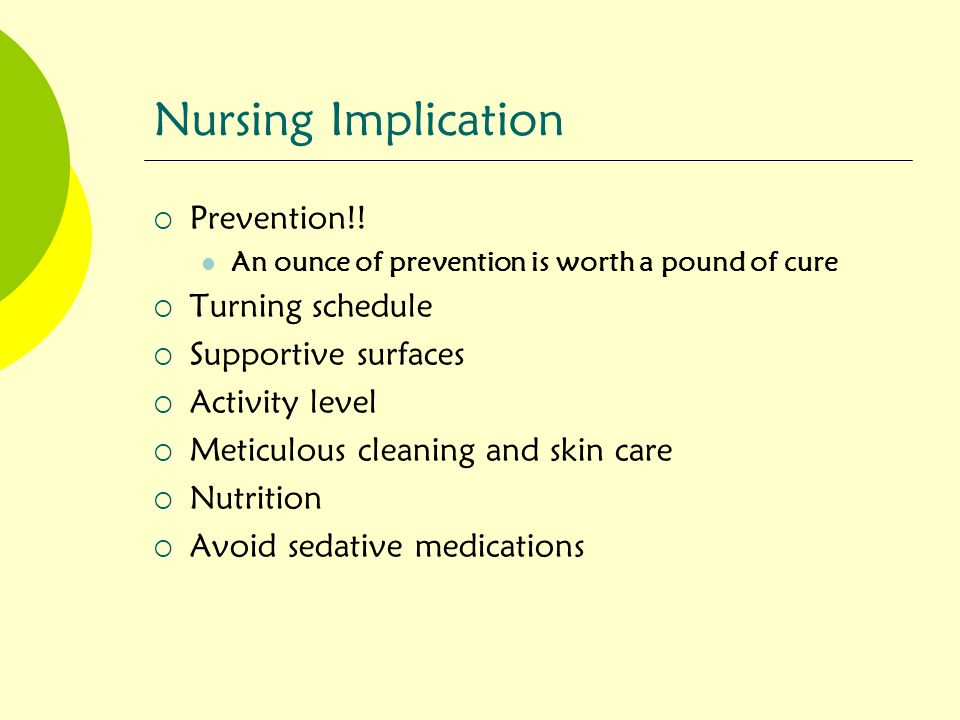 Nursing Implication Prevention!! Turning schedule Supportive surfaces