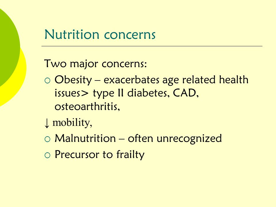 Nutrition concerns Two major concerns: