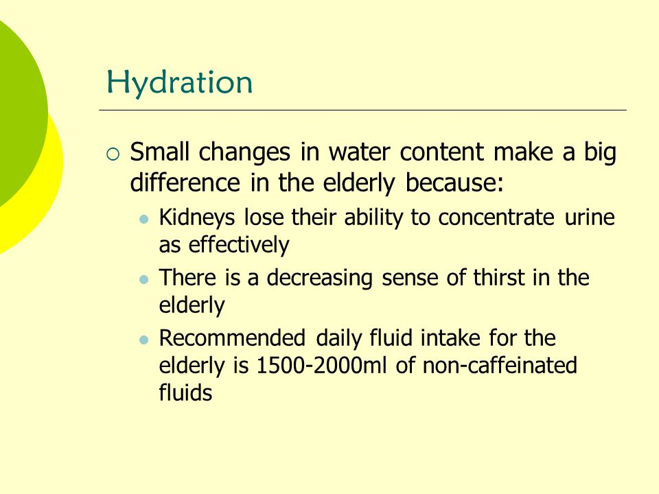 Hydration Small changes in water content make a big difference in the elderly because: