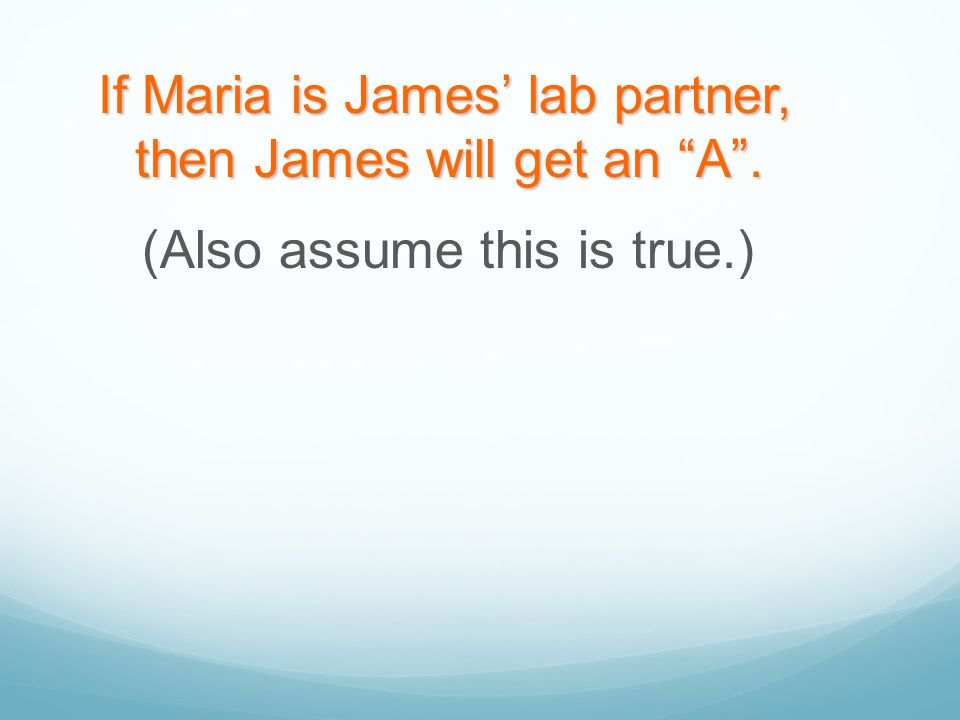 If Maria is James' lab partner, then James will get an A