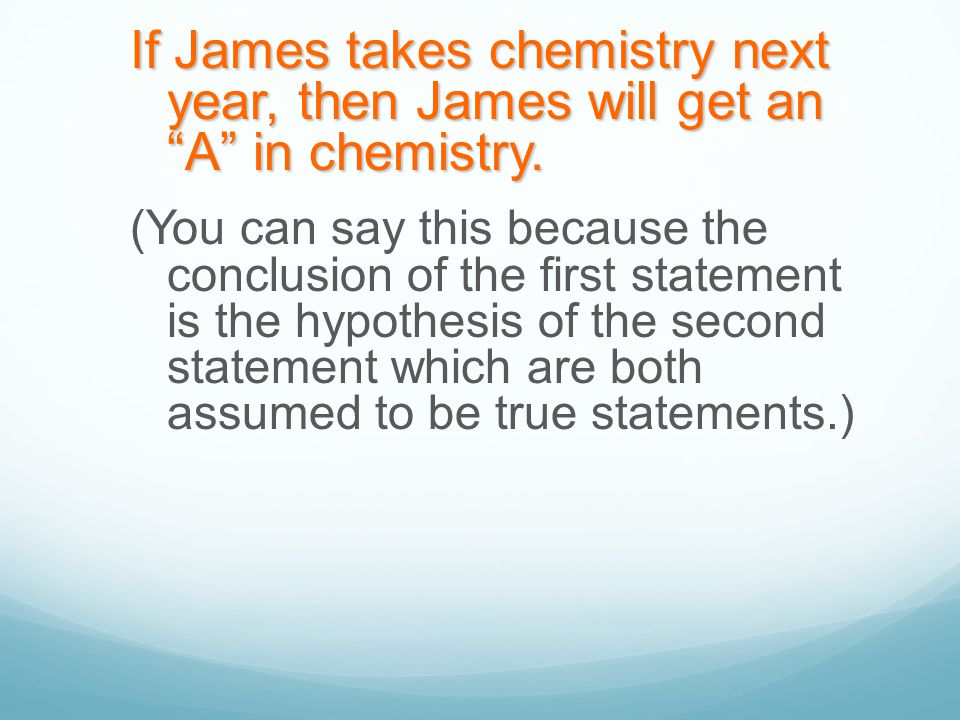 If James takes chemistry next year, then James will get an A in chemistry.