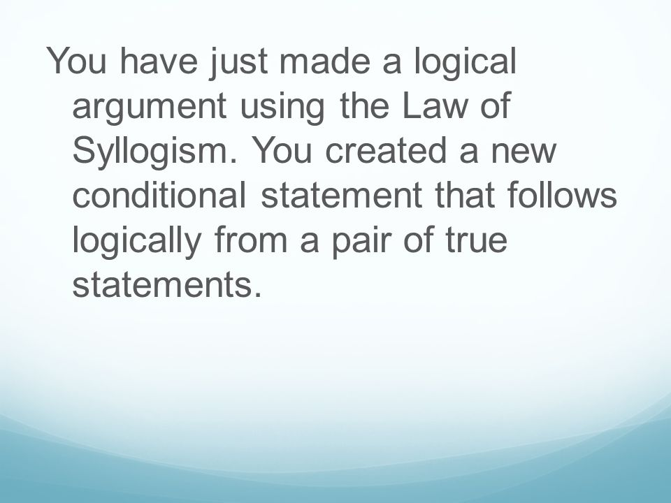 You have just made a logical argument using the Law of Syllogism