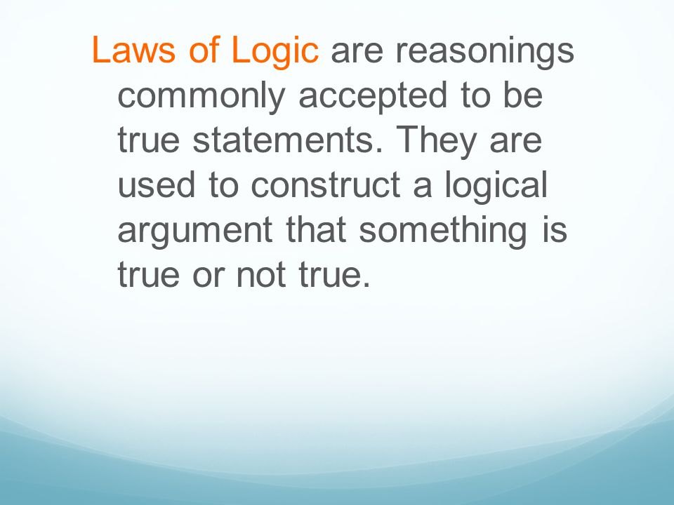 Laws of Logic are reasonings commonly accepted to be true statements