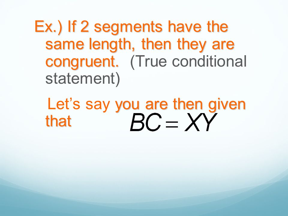 Ex. ) If 2 segments have the same length, then they are congruent