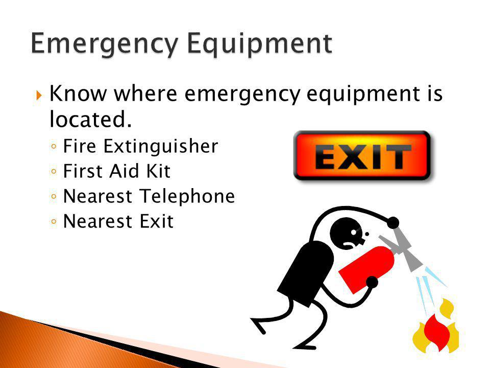 Emergency Equipment Know where emergency equipment is located.