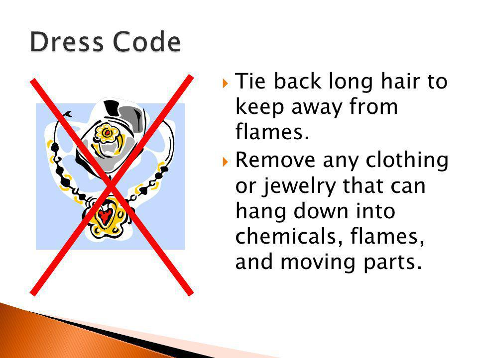 Dress Code Tie back long hair to keep away from flames.