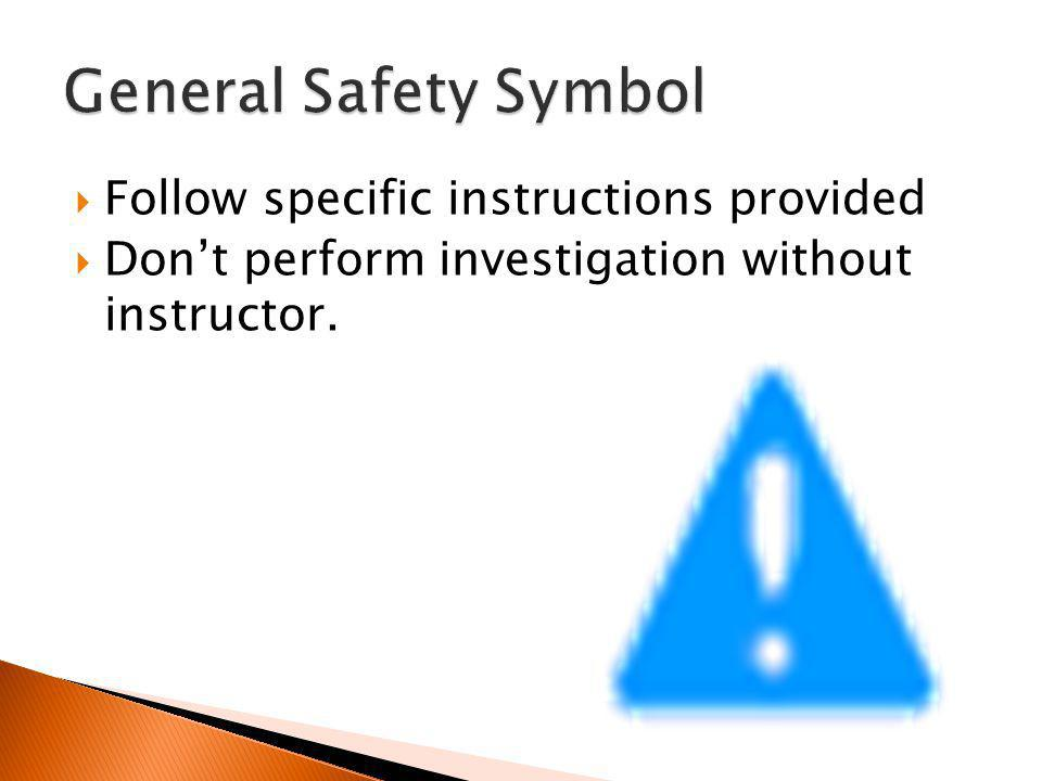General Safety Symbol Follow specific instructions provided