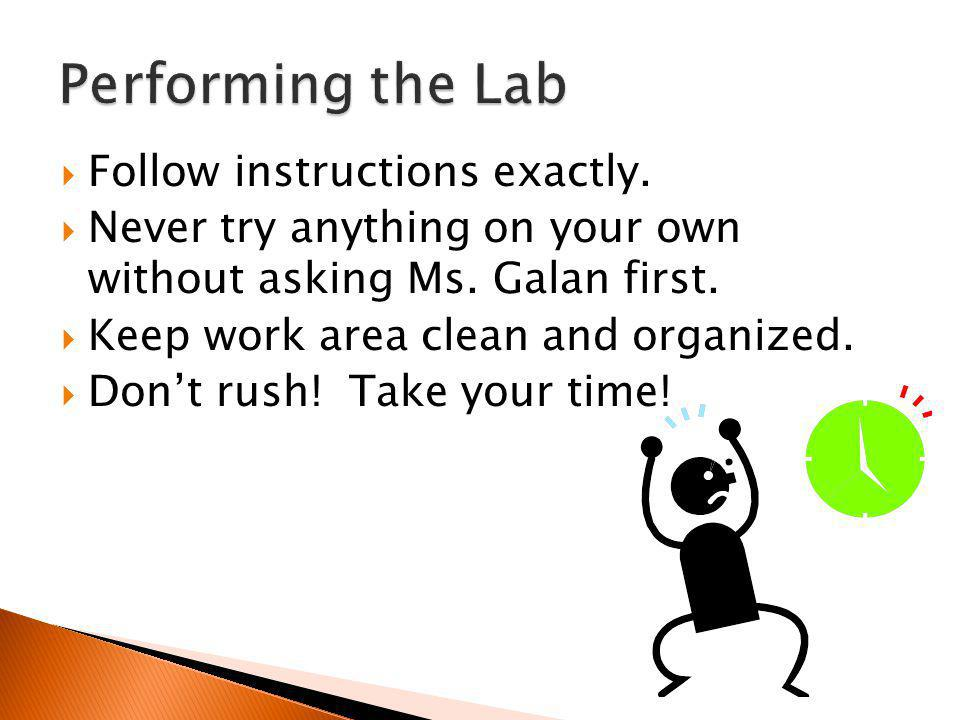 Performing the Lab Follow instructions exactly.